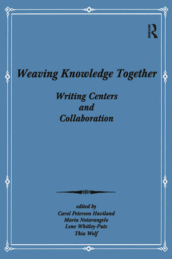 Weaving Knowledge Together Writing Centers and Collaboration book cover