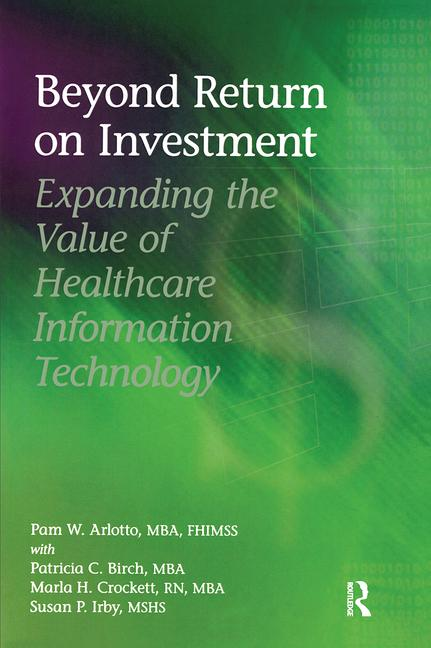 Beyond Return on Investment Expanding the Value of Healthcare Information Technology book cover