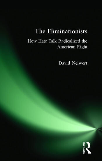 Eliminationists How Hate Talk Radicalized the American Right book cover