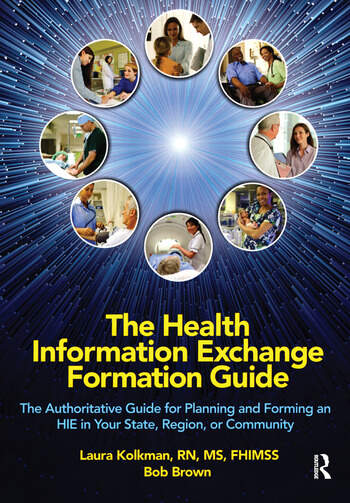 The Health Information Exchange Formation Guide The Authoritative Guide for Planning and Forming an HIE in Your State, Region or Community book cover