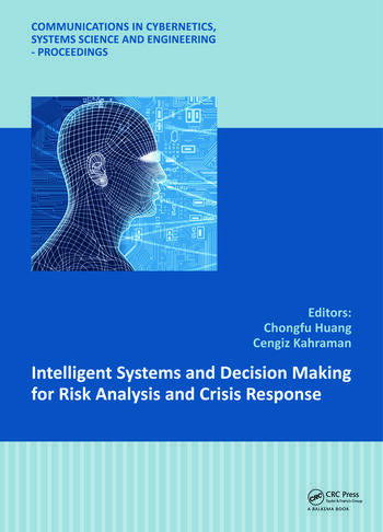 Intelligent Systems and Decision Making for Risk Analysis and Crisis Response Proceedings of the 4th International Conference on Risk Analysis and Crisis Response, Istanbul, Turkey, 27-29 August 2013 book cover