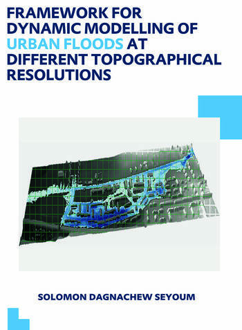 Framework for Dynamic Modelling of Urban Floods at Different Topographical Resolutions UNESCO-IHE PhD Thesis book cover