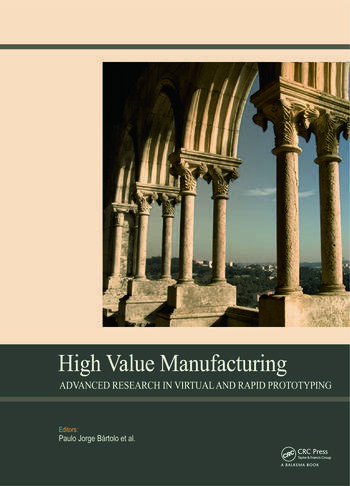 High Value Manufacturing: Advanced Research in Virtual and Rapid Prototyping Proceedings of the 6th International Conference on Advanced Research in Virtual and Rapid Prototyping, Leiria, Portugal, 1-5 October, 2013 book cover