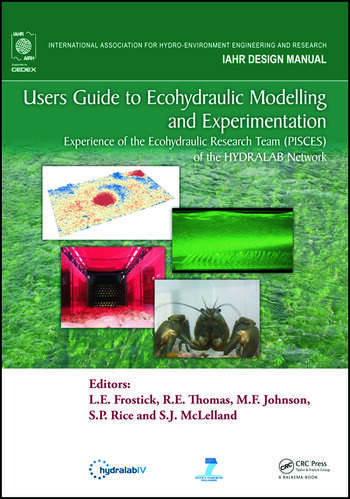 Users Guide to Ecohydraulic Modelling and Experimentation Experience of the Ecohydraulic Research Team (PISCES) of the HYDRALAB Network book cover