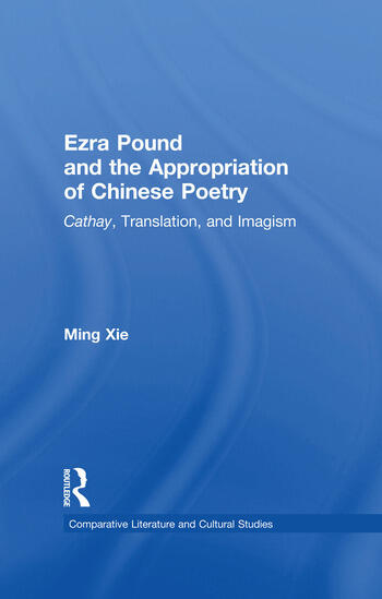 Ezra Pound and the Appropriation of Chinese Poetry Cathay, Translation, and Imagism book cover
