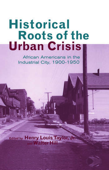 Historical Roots of the Urban Crisis Blacks in the Industrial City, 1900-1950 book cover