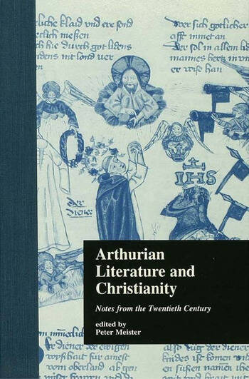 Arthurian Literature and Christianity Notes from the Twentieth Century book cover