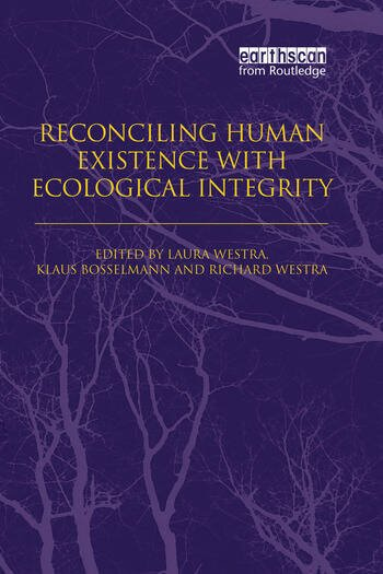 Reconciling Human Existence with Ecological Integrity Science, Ethics, Economics and Law book cover