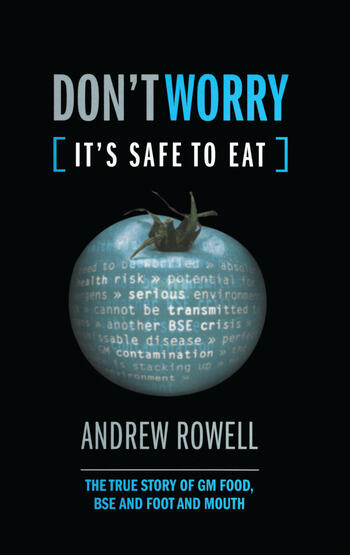 Don't Worry (It's Safe to Eat) The True Story of GM Food, BSE and Foot and Mouth book cover