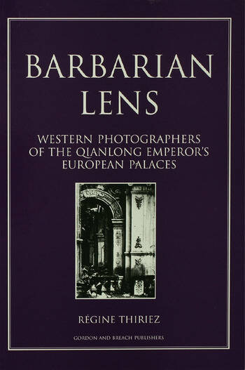 Barbarian Lens Western Photographers of the Qianlong Emperor's European Palaces book cover