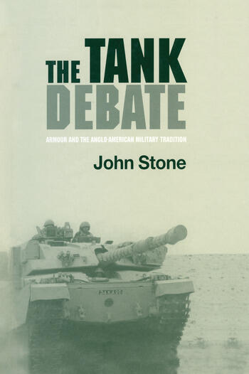 The Tank Debate Armour and the Anglo-American Military Tradition book cover
