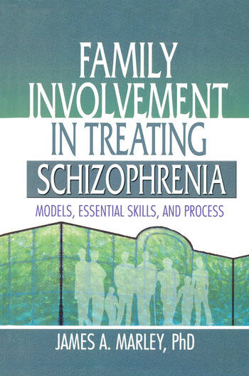 Family Involvement in Treating Schizophrenia Models, Essential Skills, and Process book cover