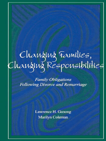 Changing Families, Changing Responsibilities Family Obligations Following Divorce and Remarriage book cover