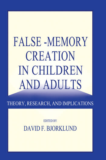 False-memory Creation in Children and Adults Theory, Research, and Implications book cover