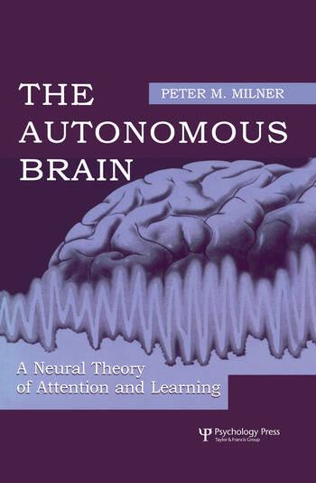 The Autonomous Brain A Neural Theory of Attention and Learning book cover