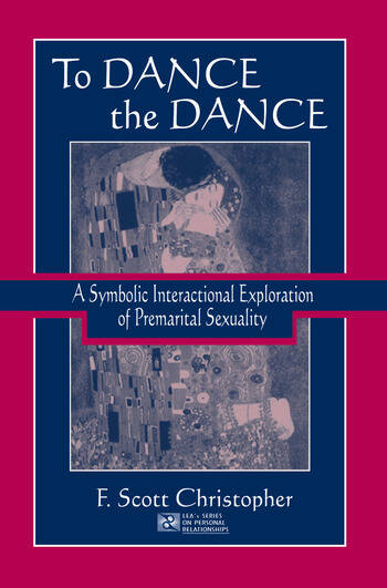 To Dance the Dance A Symbolic Interactional Exploration of Premarital Sexuality book cover