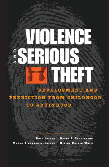Violence and Serious Theft Development and Prediction from Childhood to Adulthood book cover