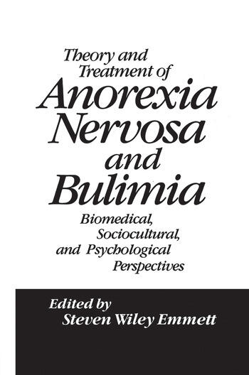 Theory and Treatment of Anorexia Nervosa and Bulimia Biomedical Sociocultural & Psychological Perspectives book cover