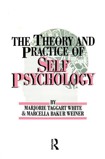 White,M. Weiner,M. The Theory And Practice Of Self Psycholog book cover