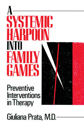 A Systemic Harpoon Into Family Games Preventive Interventions in Therapy book cover