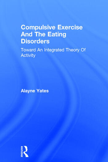 Compulsive Exercise And The Eating Disorders Toward An Integrated Theory Of Activity book cover