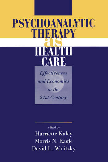 Psychoanalytic Therapy as Health Care Effectiveness and Economics in the 21st Century book cover