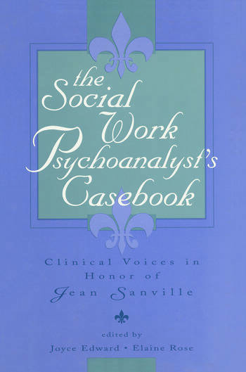 The Social Work Psychoanalyst's Casebook Clinical Voices in Honor of Jean Sanville book cover