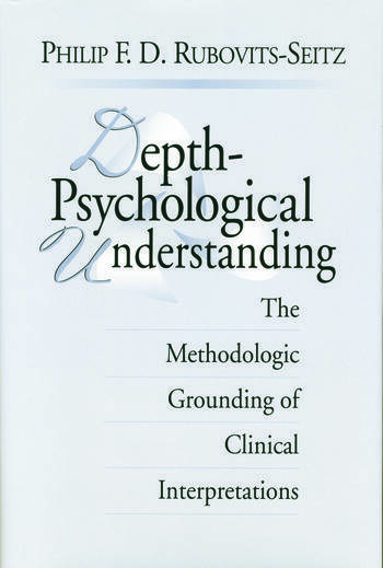 Depth-Psychological Understanding The Methodologic Grounding of Clinical Interpretations book cover