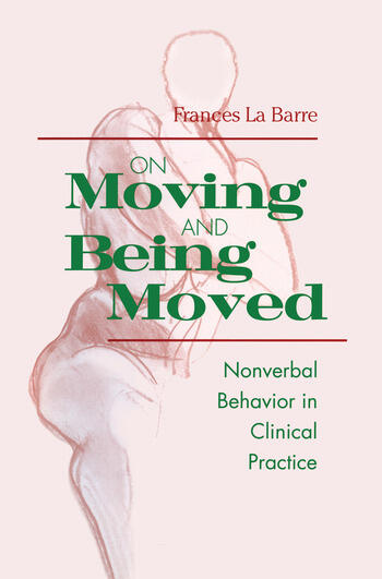 On Moving and Being Moved Nonverbal Behavior in Clinical Practice book cover