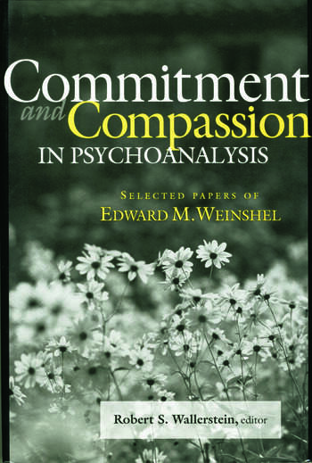 Commitment and Compassion in Psychoanalysis Selected Papers of Edward M. Weinshel book cover