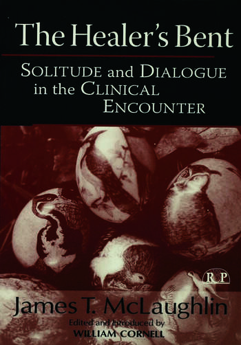 The Healer's Bent Solitude and Dialogue in the Clinical Encounter book cover