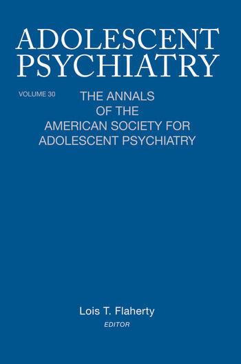 Adolescent Psychiatry, V. 30 The Annals of the American Society for Adolescent Psychiatry book cover