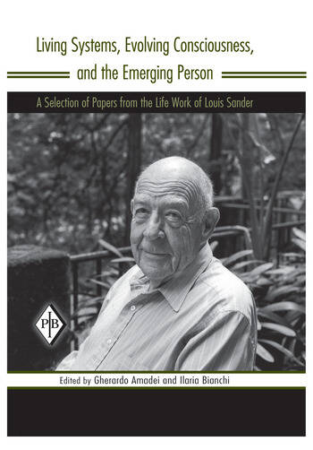Living Systems, Evolving Consciousness, and the Emerging Person A Selection of Papers from the Life Work of Louis Sander book cover
