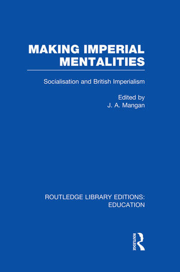 Making Imperial Mentalities Socialisation and British Imperialism book cover