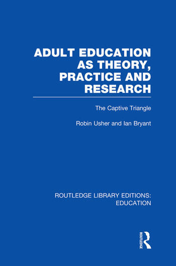 Adult Education as Theory, Practice and Research The Captive Triangle book cover