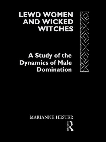 Lewd Women and Wicked Witches A Study of the Dynamics of Male Domination book cover