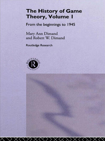 The History Of Game Theory, Volume 1 From the Beginnings to 1945 book cover