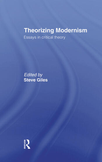 Theorizing Modernisms Essays in Critical Theory book cover