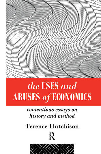 The Uses and Abuses of Economics Contentious Essays on History and Method book cover