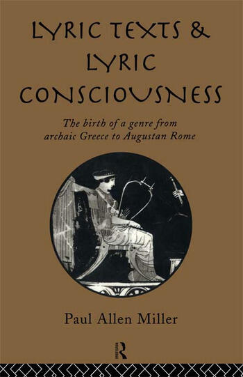 Lyric Texts and Lyric Consciousness The Birth of a Genre from Archaic Greece to Augustan Rome book cover