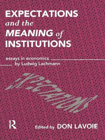 Expectations and the Meaning of Institutions Essays in Economics by Ludwig M. Lachmann book cover