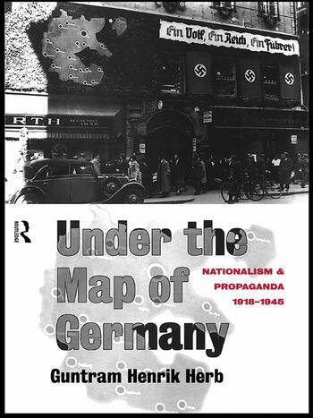 Under the Map of Germany Nationalism and Propaganda 1918 - 1945 book cover