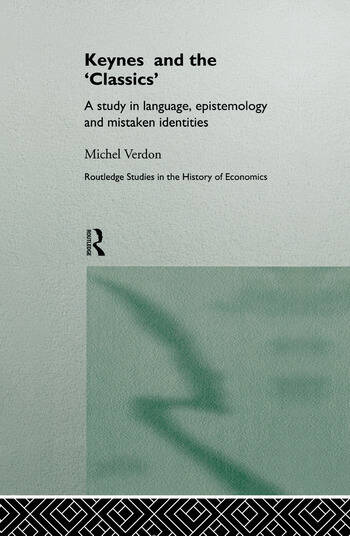 Keynes and the 'Classics' A Study in Language, Epistemology and Mistaken Identities book cover
