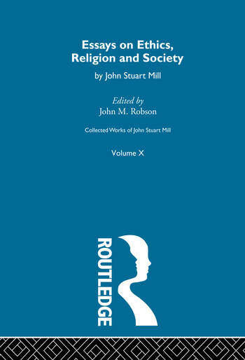 Collected Works of John Stuart Mill X. Essays on Ethics, Religion and Society book cover