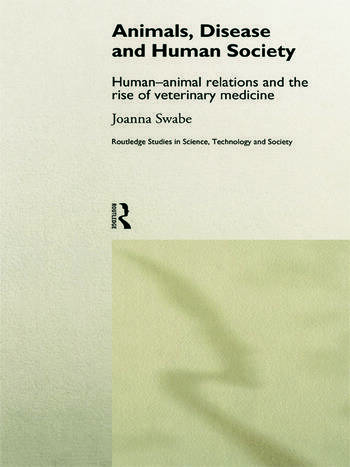 Animals, Disease and Human Society Human-animal Relations and the Rise of Veterinary Medicine book cover