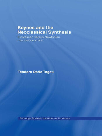 Keynes and the Neoclassical Synthesis Einsteinian versus Newtonian Macroeconomics book cover