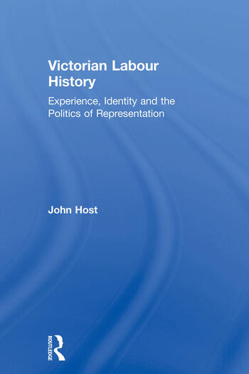 Victorian Labour History Experience, Identity and the Politics of Representation book cover