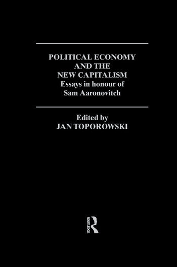 Political Economy and the New Capitalism Essays in Honour of Sam Aaronovitch book cover