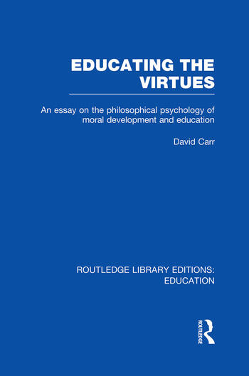Educating the Virtues (RLE Edu K) An Essay on the Philosophical Psychology of Moral Development and Education book cover