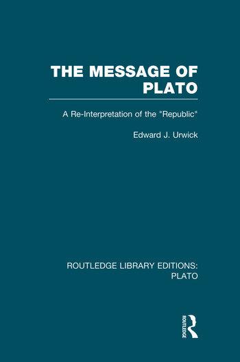 The Message of Plato (RLE: Plato) A Re-Interpretation of the Republic book cover